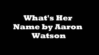 What's Her Name by Aaron Watson