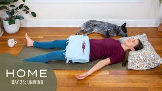 Home-Day 25-Unwind | 30 Days of Yoga With Adriene