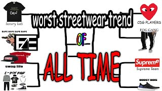 WHAT WAS THE WORST STREETWEAR TREND OF ALL TIME
