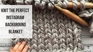 How to knit with jumbo yarn: creating an Instagram Background Blanket