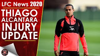 THIAGO ALCANTARA INJURY UPDATE | LFC NEWS 2020