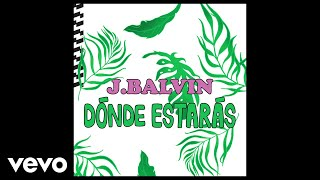 Dónde Estarás (Audio) - J Balvin (Video)