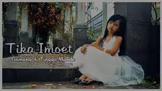 Tika Imoet ~~gamang Di Tingga Mande