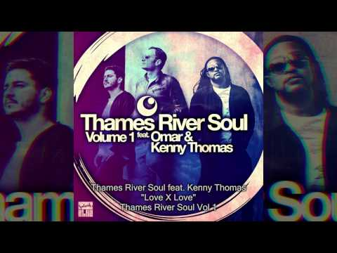 Thames River Soul feat Kenny Thomas – Love x Love