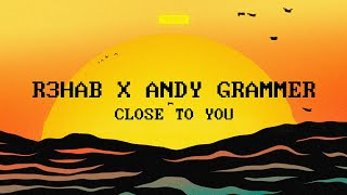 R3HAB, Andy Grammer - Close To You