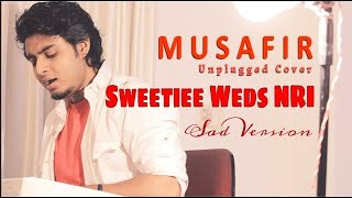 Musafir Song - Atif Aslam | Unplugged Cover Raj Barman | Sweetiee Weds NRI