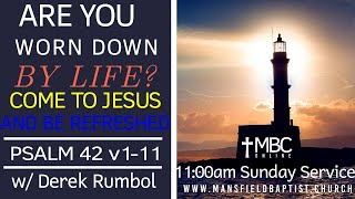Psalm 42: Worn down with Life? Come and be refreshed by Jesus