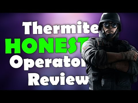 Thermite HONEST Operator Review - Rainbow Six Siege