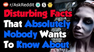 Disturbing Facts That Nobody Wants To Know About - Reddit