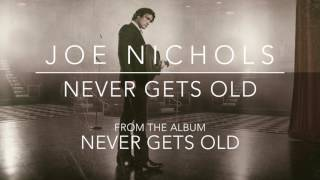 "Joe Nichols - ""Never Gets Old"" (Official Audio)"