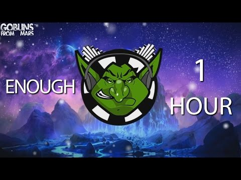 Goblins from Mars - Enough 【1 HOUR】