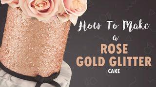 How To Make A Rose Gold Glitter Cake   Tutorial   Cherry Basics