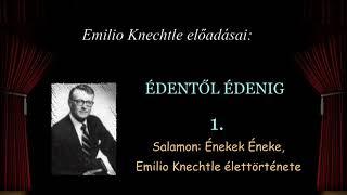 01. Salamon Énekek Éneke - Emilio Knechtle élettörténete.