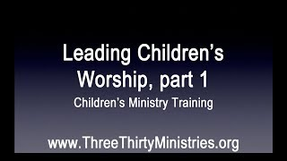 Children's Ministry Audio Training--Session #12: Leading a Children's Worship Service, part 1