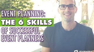 Event Planning: The 6 Skills Of Successful Event Planners