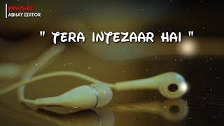 Tera Intezaar Hai Whatsapp Status Arijit Singh Love Whatsapp Status