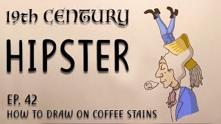 19th Century HIPSTER | How To Draw On Coffee Stains