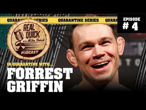In Quarantine with… EP #4 – Forrest Griffin – Real Quick with Mike Swick Podcast