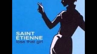 Saint Etienne  Lose That Girl