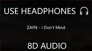 ZAYN - I Don't Mind (8D Audio) 🎧