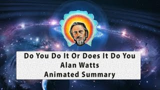 Alan Watts, Do You Do It Or Does It Do You Animated Summary   Between The Lines