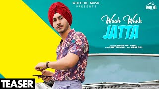 Wah Wah Jatta (Teaser) Rohanpreet Singh | Preet Hundal, Tru Makers | Rel 28 April | White Hill Music
