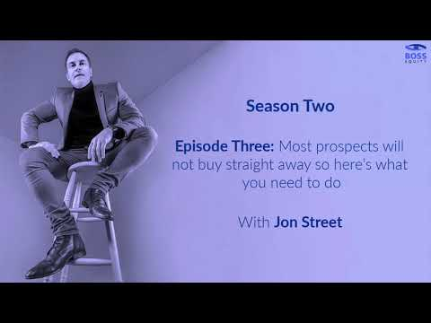 Season 2 - Episode 3: Most prospects will not buy straight away so here's what you need to do