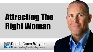 Attracting The Right Woman