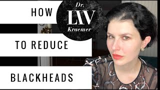 How to reduce BLACKHEADS!-tips by dematologist (Dr Liv Kraemer)