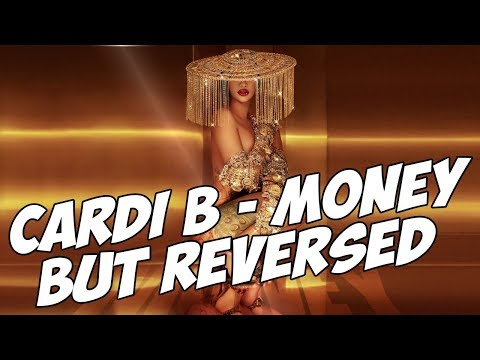 Cardi B - Money but REVERSED