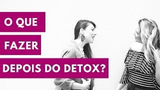 E depois do detox?