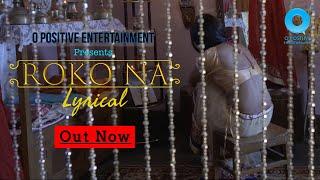 Roko Na | Lyrical Video | Sneha Paul | Vaibhav Pratik | Rishi | Abhigyan | O Positive Entertainment