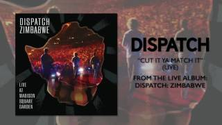 "Dispatch - ""Cut It Ya Match It"" [Official Audio]"