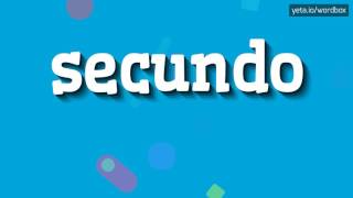 SECUNDO - HOW TO PRONOUNCE IT!?