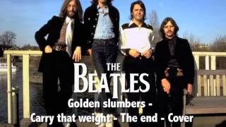 The Beatles - Golden slumbers - Carry that weight - The end - Cover