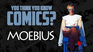 Moebius - You Think You Know Comics?