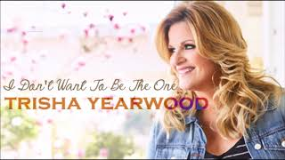 Trisha Yearwood - I Don't Want To Be The One