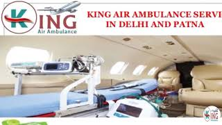 Hired Noteworthy Air Ambulance Services in Delhi and Patna by King