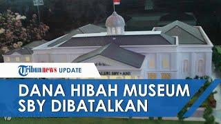 Dana Hibah Rp9 Miliar Museum SBY di Pacitan Resmi Dibatalkan, Ini Duduk Perkara Batal Diberikan