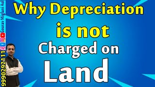 Why Depreciation is not Charged on Land    #GouravMiglani