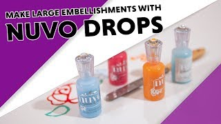 How To Make Large Embellishments With Nuvo Drops!