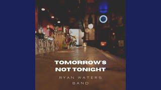 Ryan Waters Band Tomorrow's Not Tonight