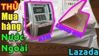 Thử Mua HÀNG NƯỚC NGOÀI Trên Lazada: Laptop Mini, Máy Rút Tiền ATM