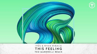 """Video thumbnail of """"IYES & Ryan Riback - This Feeling (Teo Mandrelli Remix) (Official Audio)"""""""
