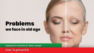 Problems we face in old age | How To prevent It | By Dr.Babu Joseph
