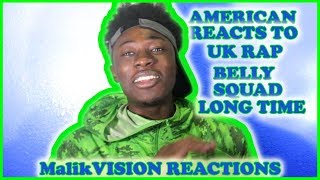 MalikVISION REACTS TO UK RAP ( BELLY SQUAD LONG TIME (REACTION))| MalikVISION REACTIONS