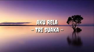 Aku Rela   Tri Suaka ( Lyrics Video )