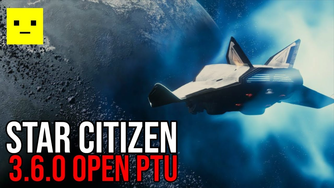 Star Citizen 3.6 Now in Open PTU for ALL BACKERS