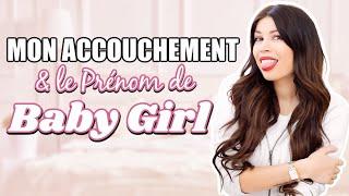 Mon Accouchement & Le Prénom de Baby Girl 👶