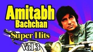 Best Of Amitabh Bachchan -Vol 3 | Audio Jukebox | Amitabh Bachchan Superhit Songs